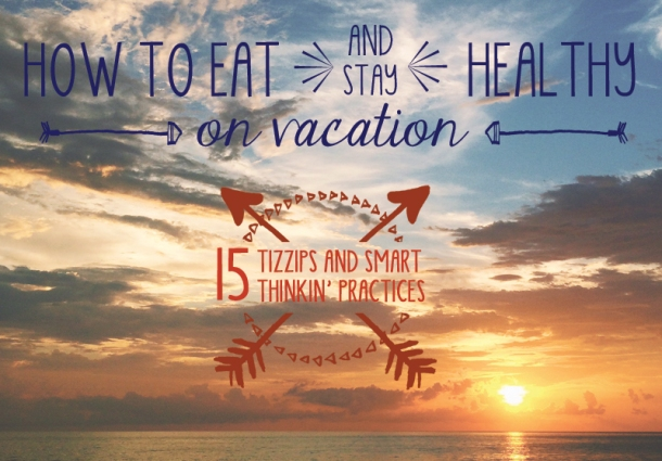 15 Tips for How to Eat Healthy on Vacation | www.thepigandquill.com | #healthy #vacation #traveltips